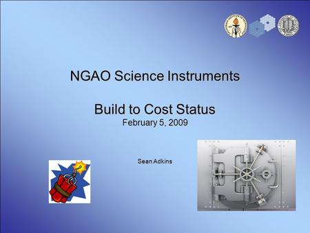 NGAO Science Instruments Build to Cost Status February 5, 2009 Sean Adkins.