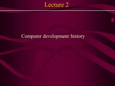 Lecture 2 Computer development history. Topic History of computer development Computer generation Programming language.