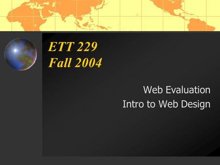 ETT 229 Fall 2004 Web Evaluation Intro to Web Design.