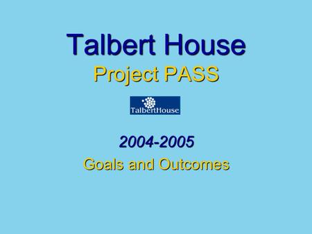 Talbert House Project PASS 2004-2005 Goals and Outcomes.