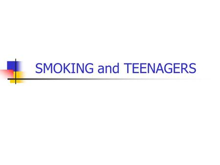 SMOKING and TEENAGERS For questions regarding this presentation, please contact: Karen Hudmon, DrPH, MS, RPh Yale University School of Medicine Department.