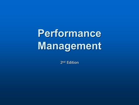 Performance Management 2 nd Edition. Performance Management and Reward Systems in Context.
