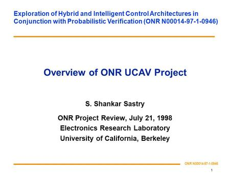 1 ONR N00014-97-1-0946 Exploration of Hybrid and Intelligent Control Architectures in Conjunction with Probabilistic Verification (ONR N00014-97-1-0946)