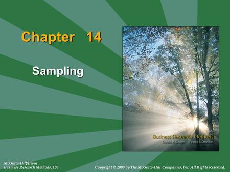 Chapter 14 Sampling McGraw-Hill/Irwin Business Research Methods, 10eCopyright © 2008 by The McGraw-Hill Companies, Inc. All Rights Reserved.