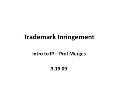 Trademark Inringement Intro to IP – Prof Merges 3.19.09.
