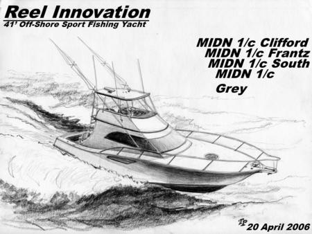 MIDN 1/c Clifford MIDN 1/c Grey MIDN 1/c Frantz MIDN 1/c South Reel Innovation 41' Off-Shore Sport Fishing Yacht 20 April 2006.