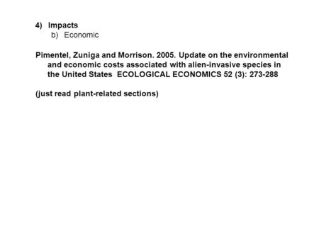 4)Impacts b)Economic Pimentel, Zuniga and Morrison. 2005. Update on the environmental and economic costs associated with alien-invasive species in the.