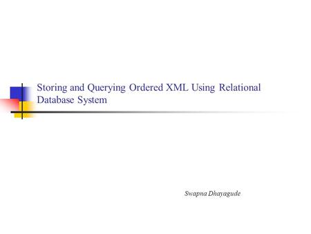 Storing and Querying Ordered XML Using Relational Database System Swapna Dhayagude.