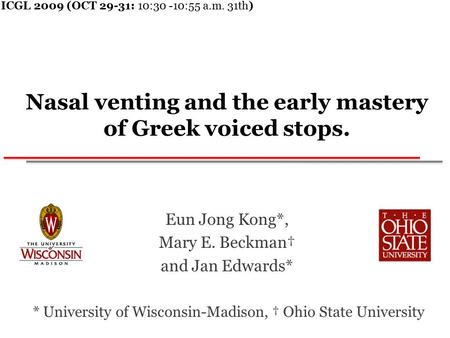 Nasal venting and the early mastery of Greek voiced stops. Eun Jong Kong*, Mary E. Beckman† and Jan Edwards* * University of Wisconsin-Madison, † Ohio.