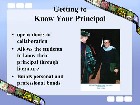 Getting to Know Your Principal opens doors to collaboration Allows the students to know their principal through literature Builds personal and professional.