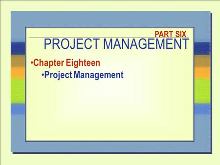 PROJECT MANAGEMENT PART SIX Chapter Eighteen Project Management.