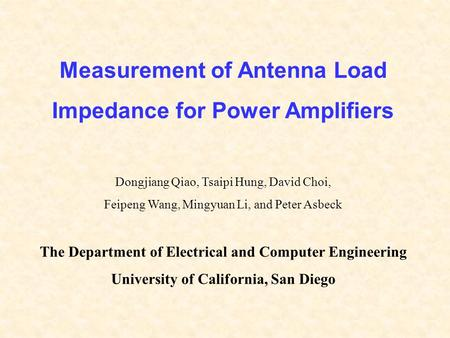 Measurement of Antenna Load Impedance for Power Amplifiers Dongjiang Qiao, Tsaipi Hung, David Choi, Feipeng Wang, Mingyuan Li, and Peter Asbeck The Department.