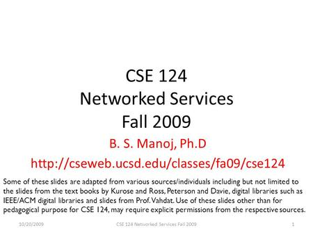 CSE 124 Networked Services Fall 2009 B. S. Manoj, Ph.D  10/20/20091CSE 124 Networked Services Fall 2009 Some.