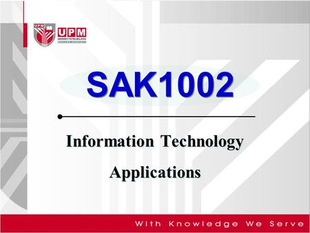 SAK1002 Information Technology Applications. Student can understand about computer designs and its processes. Student know how to use current applications.