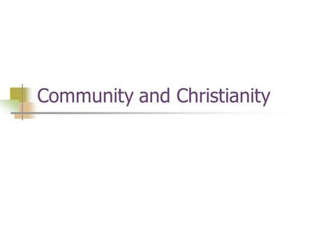 "Community and Christianity. Religious Community Religion is ""inescapably social"" Not primarily about individual belief, but what the community values."