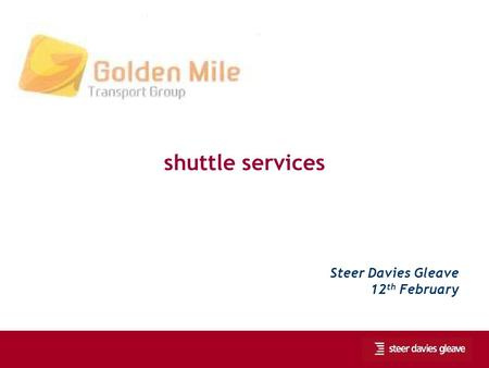 Shuttle services Steer Davies Gleave 12 th February.