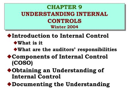 CHAPTER 9 UNDERSTANDING INTERNAL CONTROLS Winter 2004