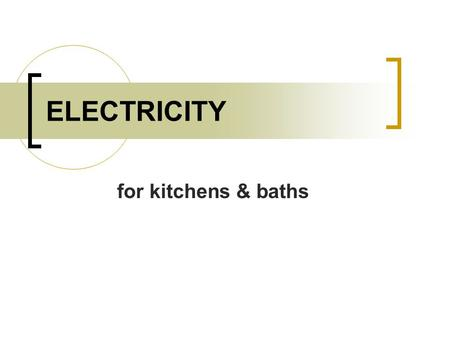 ELECTRICITY for kitchens & baths.