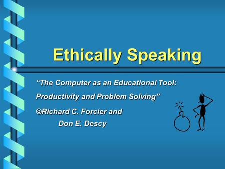 "Ethically Speaking ""The Computer as an Educational Tool: Productivity and Problem Solving"" ©Richard C. Forcier and Don E. Descy."