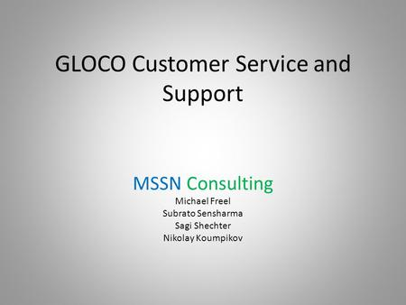 GLOCO Customer Service and Support MSSN Consulting Michael Freel Subrato Sensharma Sagi Shechter Nikolay Koumpikov.
