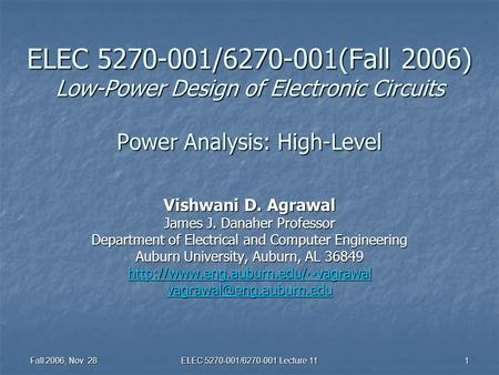 Fall 2006, Nov. 28 ELEC 5270-001/6270-001 Lecture 11 1 ELEC 5270-001/6270-001(Fall 2006) Low-Power Design of Electronic Circuits Power Analysis: High-Level.