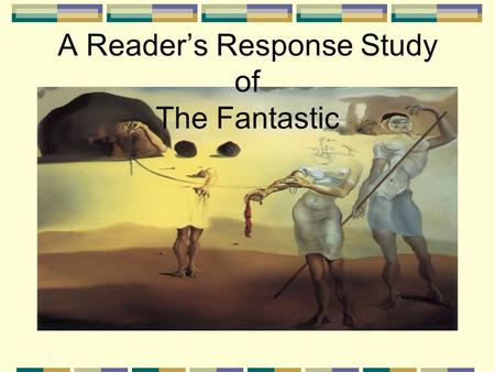 A Reader's Response Study of The Fantastic. Background Aesthetic movements are not created from a vacuum. The fantastic in Latin America has both positive.