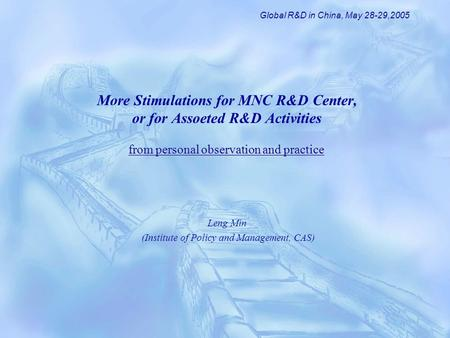 More Stimulations for MNC R&D Center, or for Assoeted R&D Activities Leng Min (Institute of Policy and Management, CAS) Global R&D in China, May 28-29,2005.