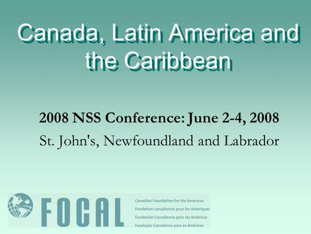 Canada, Latin America and the Caribbean 2008 NSS Conference: June 2-4, 2008 St. John's, Newfoundland and Labrador.