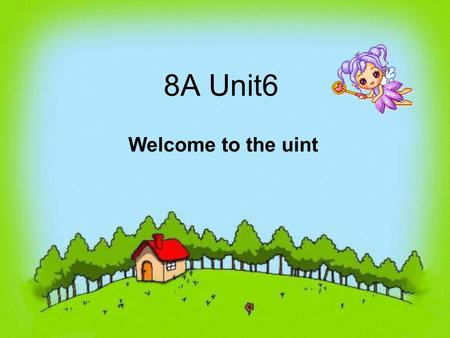 8A Unit6 Welcome to the uint.