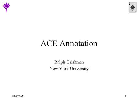 4/14/20051 ACE Annotation Ralph Grishman New York University.
