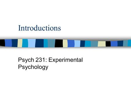 Introductions Psych 231: Experimental Psychology.