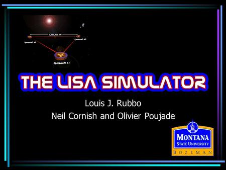 Louis J. Rubbo Neil Cornish and Olivier Poujade. The LISA Simulator Capabilities –Valid for an arbitrary gravitational wave at any frequency in the LISA.