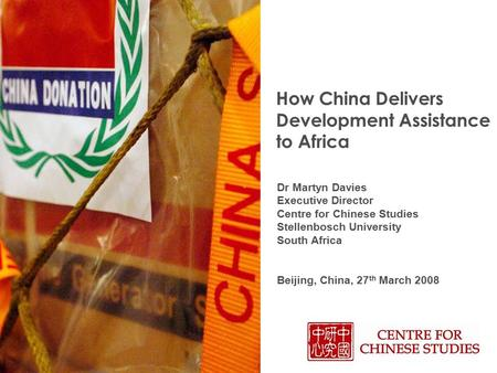 How China Delivers Development Assistance to Africa Dr Martyn Davies Executive Director Centre for Chinese Studies Stellenbosch University South Africa.