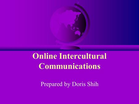 Online Intercultural Communications Prepared by Doris Shih.