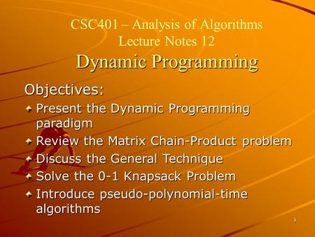 CSC401 – Analysis of Algorithms Lecture Notes 12 Dynamic Programming