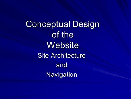 Conceptual Design of the Website Site Architecture andNavigation.