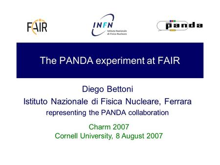 The PANDA experiment at FAIR Diego Bettoni Istituto Nazionale di Fisica Nucleare, Ferrara representing the PANDA collaboration Charm 2007 Cornell University,