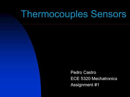 Thermocouples Sensors Pedro Castro ECE 5320 Mechatronics Assignment #1.