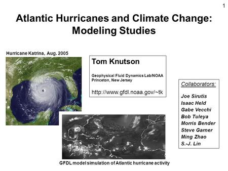 Atlantic Hurricanes and Climate Change: Modeling Studies Hurricane Katrina, Aug. 2005 GFDL model simulation of Atlantic hurricane activity Tom Knutson.