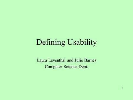 1 Defining Usability Laura Leventhal and Julie Barnes Computer Science Dept.