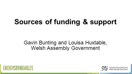 Sources of funding & support Gavin Bunting and Louisa Huxtable, Welsh Assembly Government.