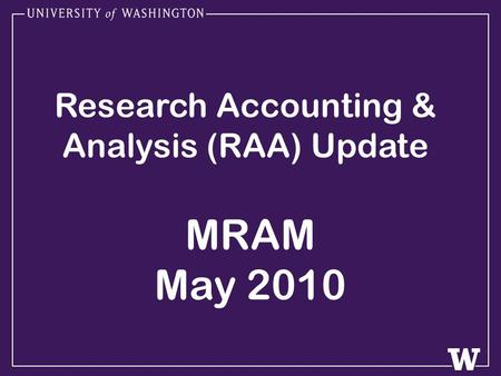 Research Accounting & Analysis (RAA) Update MRAM May 2010.