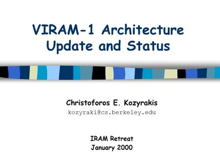 VIRAM-1 Architecture Update and Status Christoforos E. Kozyrakis IRAM Retreat January 2000.