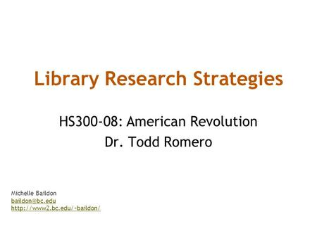 Library Research Strategies HS300-08: American Revolution Dr. Todd Romero Michelle Baildon