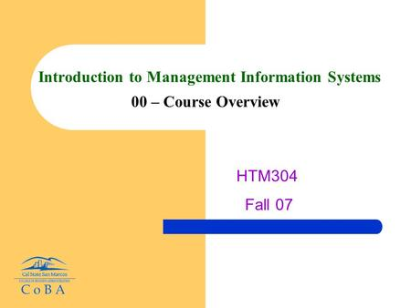 Introduction to Management Information Systems 00 – Course Overview HTM304 Fall 07.