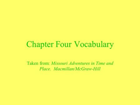 Chapter Four Vocabulary Taken from: Missouri Adventures in Time and Place. Macmillan/McGraw-Hill.