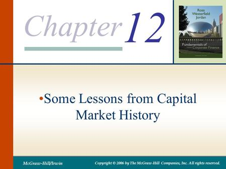 Chapter McGraw-Hill/Irwin Copyright © 2006 by The McGraw-Hill Companies, Inc. All rights reserved. 12 Some Lessons from Capital Market History.