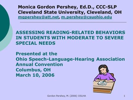 Gordon Pershey, M. (2006) OSLHA1 ASSESSING READING-RELATED BEHAVIORS IN STUDENTS WITH MODERATE <strong>TO</strong> SEVERE SPECIAL NEEDS Presented at the Ohio Speech-Language-Hearing.