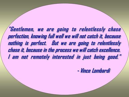 18 May 071DeCA/EU-CC Gentlemen, we are going to relentlessly chase perfection, knowing full well we will not catch it, because nothing is perfect. But.