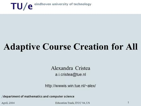 / department of mathematics and computer science TU/e eindhoven university of technology Education Track, ITCC'04, US April, 2004 1 Adaptive Course Creation.